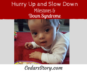 Milestones and Down Syndrome: Hurry up and Slow down