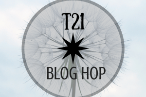 T21 Community Blog Hop #23