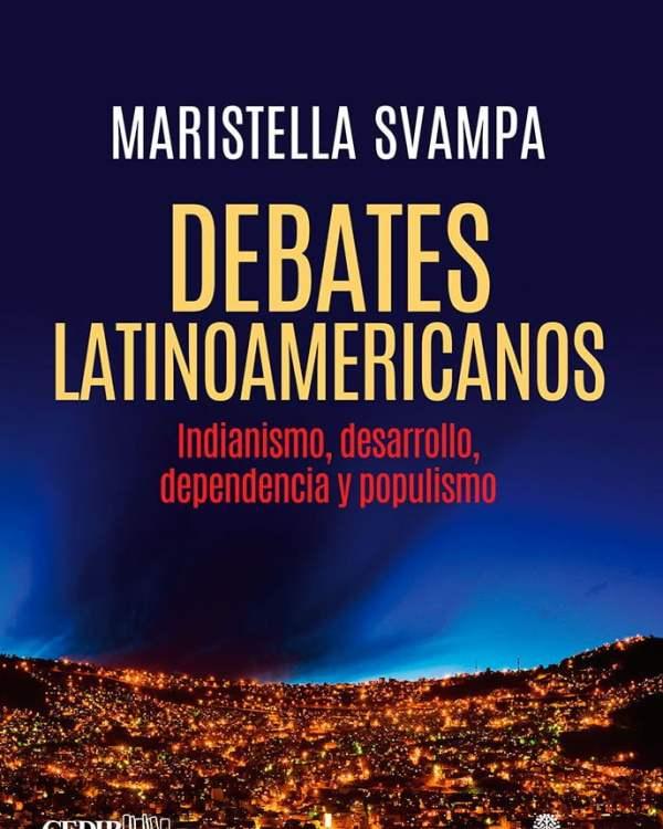 Debates latinoamericanos. Indianismo, desarrollo, dependencia y populismo de Maristella Svampa
