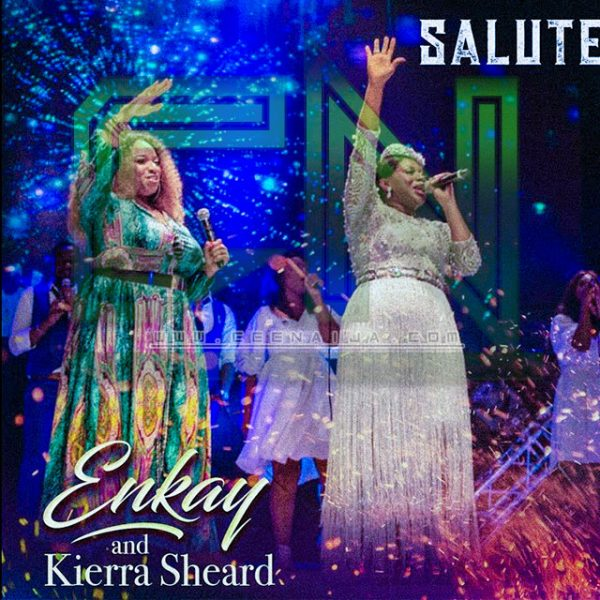 DOWNLOAD MUSIC: Enkay Ogboruche Ft  Kierra Sheard – Salute