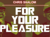 For Your Pleasure Chris Shalom