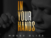 Moses Bliss In YOUR Hands Mp3
