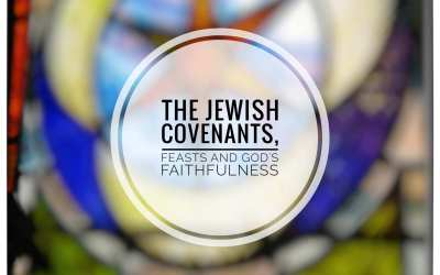 God's Covenants, Feasts and Faithfulness