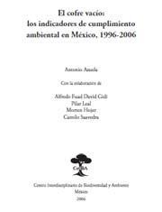 El cofre vacío: los indicadores de cumplimiento ambiental en México, 1996-2006
