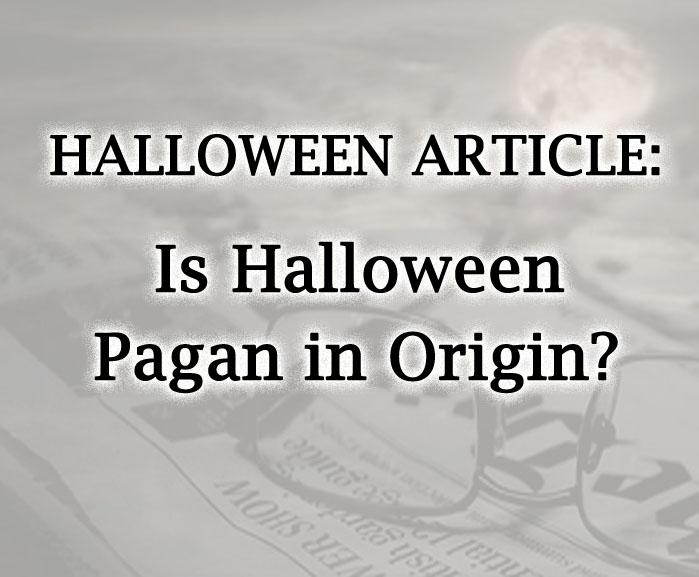 Is Halloween Pagan in Origin?