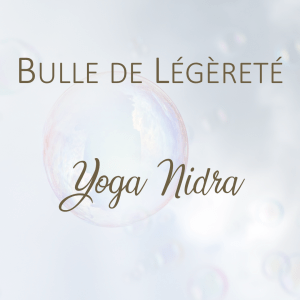 """Yoga Nidra """"Bulle de Légèreté"""""""