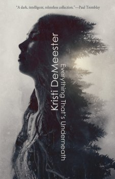 cover of Everything That's Underneath by Kristi DeMeester