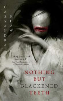 cover of Nothing But Blackened Teeth by Cassandra Khaw