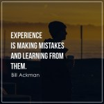 Experience is making mistakes and learning from them.