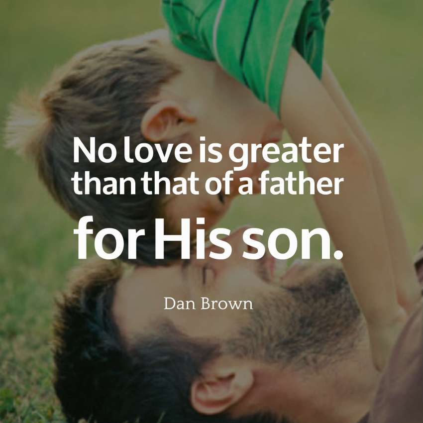 No love is greater than that of a father for His son.