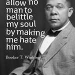 I shall allow no man to belittle my soul by making me hate him.