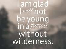 I am glad I will not be young in a future without wilderness.
