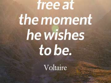 Man is free at the moment he wishes to be.