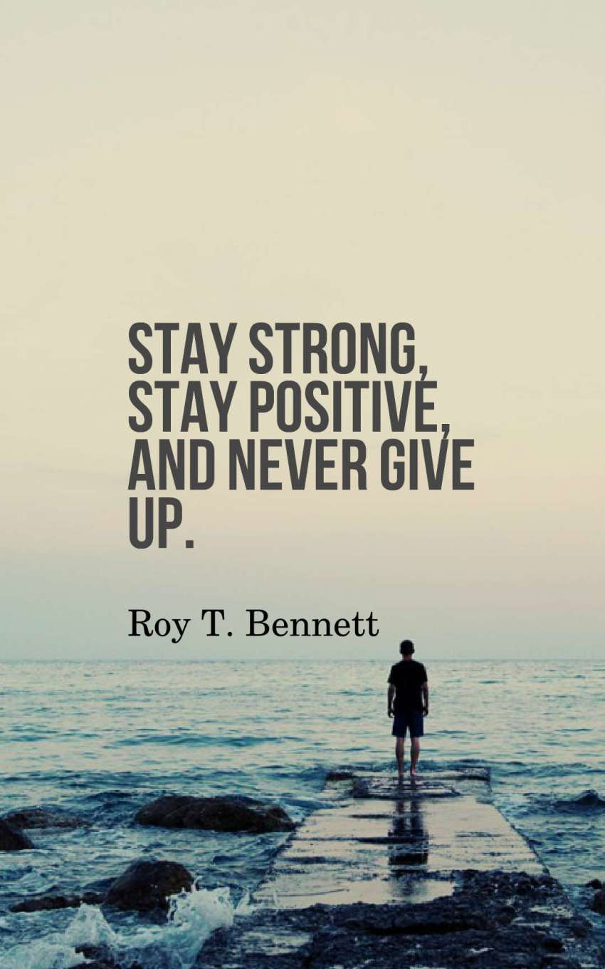 Stay strong, stay positive, and never give up.