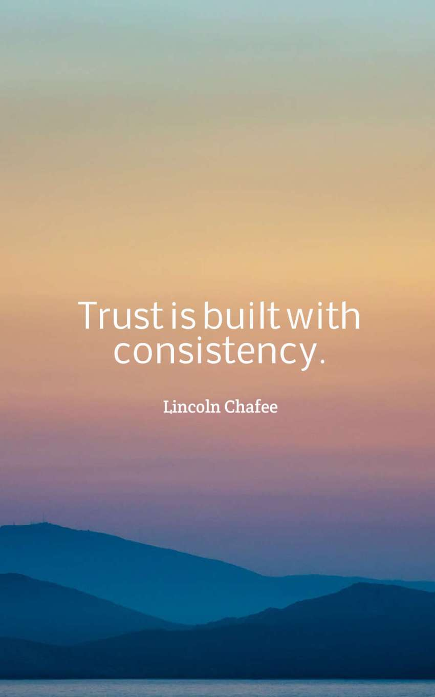 Trust is built with consistency.