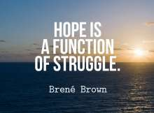 Hope is a function of struggle.