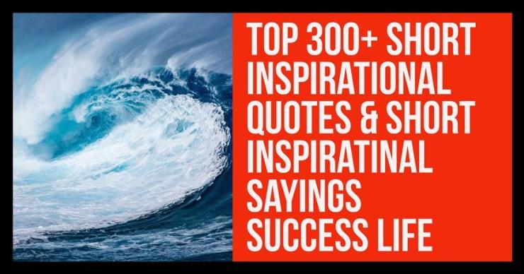 100+ Short Inspirational Quotes And Short Inspirational