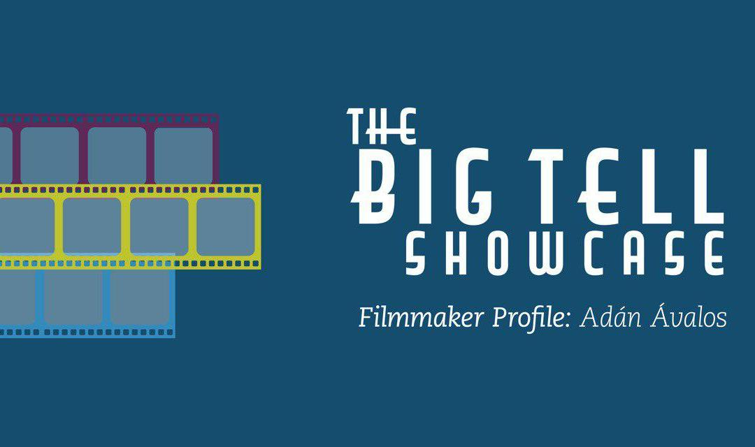 The Big Tell 2019 | Meet the Filmmaker Adán Ávalos