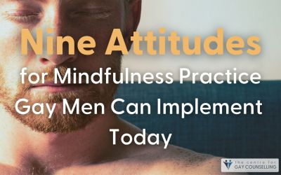 Nine Attitudes for Mindfulness Practice Gay Men Can Implement Today