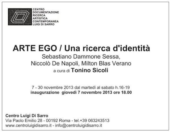 """""""Arte Ego. Una ricerca d'identità"""" Sebastiano Dammone Sessa, Niccolò De Napoli, Milton Blas Verano, 7 - 30 novembre 2013"""