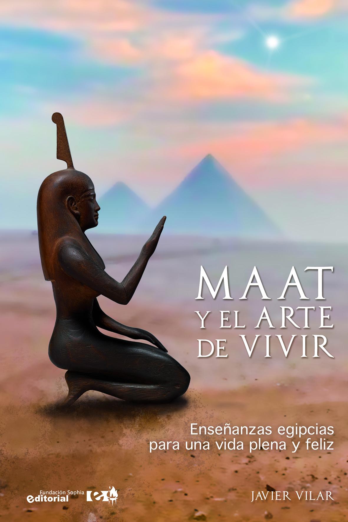 Maat y el Arte de Vivir - Javier Vilar