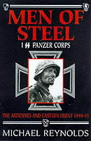 Michael Reynolds, Men of Steel. 1st SS Panzer Corps, 1944-45 - The Ardennes and Eastern Front