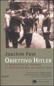 Joachim Fest, Obiettivo Hitler. La resistenza al nazismo e l'attentato del 20 luglio 1944