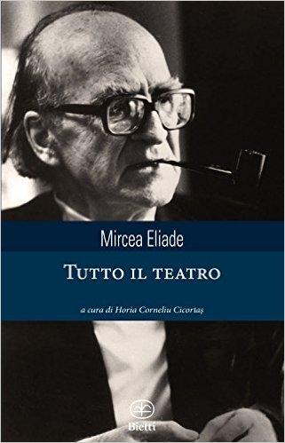 Il teatro di Eliade. Tra mito e politica