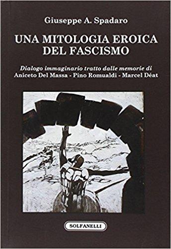 Per una mitologia eroica del fascismo. Giuseppe Spadaro e la lettura qualitativa della storia