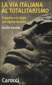Emilio Gentile, La via italiana al totalitarismo. Il partito e lo Stato nel regime fascista