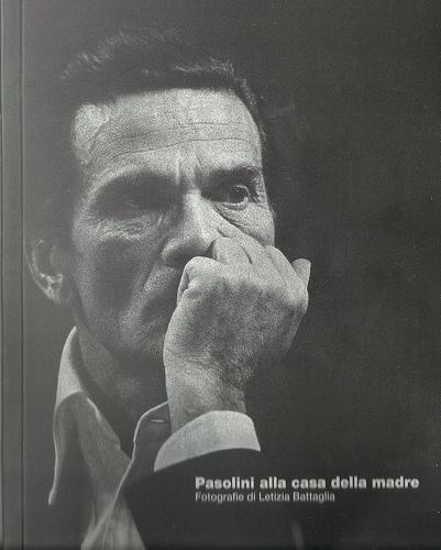 """La copertina del catagolo della mostra """"Pasolini alla casa della madre. Foto di Letizia Battaglia"""" (CSPPP, 2015)"""