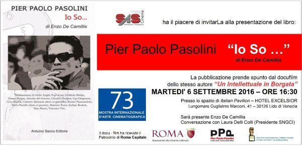 """""""Pier Paolo Pasolini. Io so ..."""" a cura di Enzo De Camillis. Invito a Venezia 2016"""