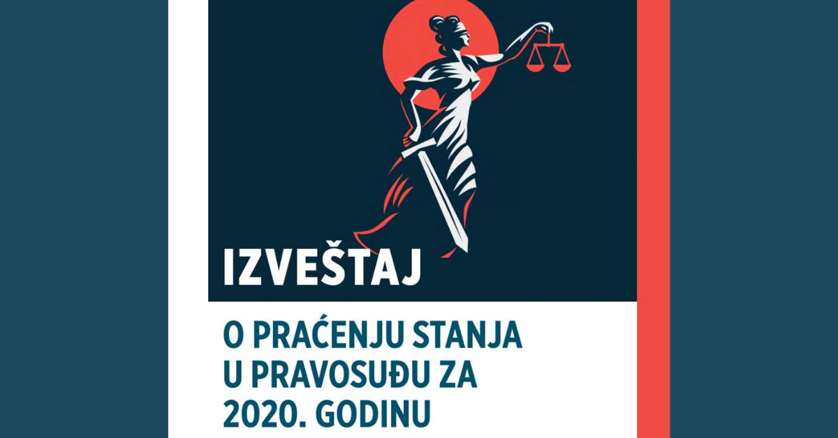 Objavljen Izveštaj o praćenju stanja u pravosuđu za 2020. godinu