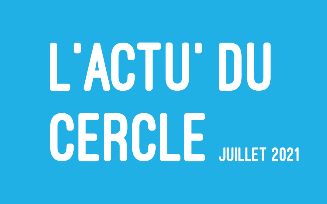 L'actu du Cercle – Juillet