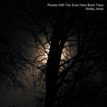 Cover: Bobby Jones - Planets With Two Suns Have Black Trees