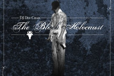 The DJ Def Chad Remedy - The Black Holocaust