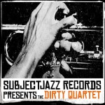 Subjectjazz Records: The Dirty Quartet EP