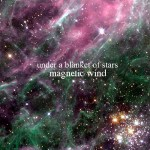 Magnetic Wind: Under A Blanket of Stars