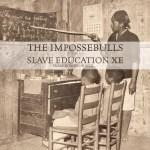 The Impossebulls: Slave Education XE