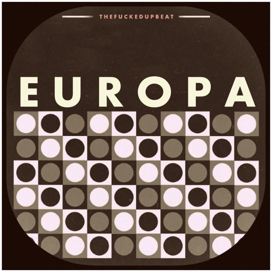 The Fucked Up Beat: Europa II