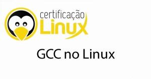 gcc Dicas do Certificação Linux