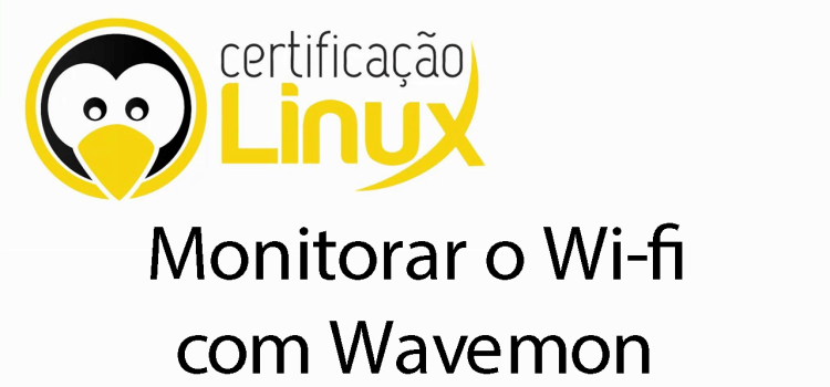 Monitore seu WiFi  no Linux com o Wavemon