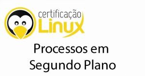 processos-em-segundo-plano Dicas do Certificação Linux