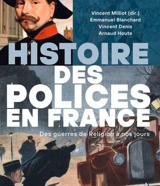 Histoire des polices en France. Des guerres de religion à nos jours.