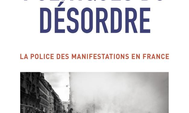 Politiques du désordre : La police des manifestations en France