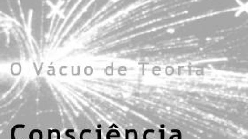 O Vácuo de Teoria: Consciência Quântica?