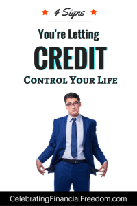 4 Signs You're Letting Credit Control Your Life