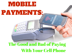 Mobile Payments – The Good and Bad of Paying With Your Cell Phone