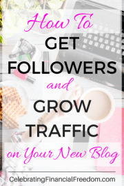 How to Get Followers & Grow Traffic With Your New Blog- 10 Tips