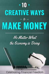 10 Creative Ways to Make Money No Matter What the Economy is Doing